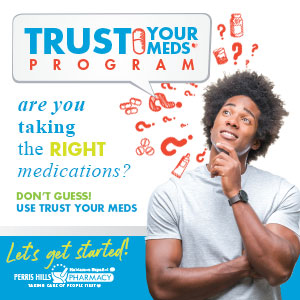 Perris Hills Pharmacy proudly announces the launch of it's medication optimization and safe prescribe system called trust your meds program.